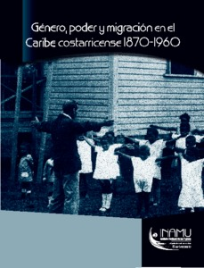 The Company They Kept Migrants and the Politics of Gender in Caribbean Costa Rica 1870-1960